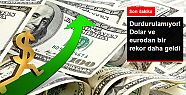 Dolar tüm zamanların rekorunu kırdı:...