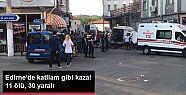 Edirne'de katliam gibi kaza! 11 ölü, 30...