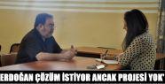 'Erdoğan çözüm istiyor ancak projesi...
