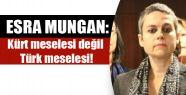 Esra Mungan: Kürt meselesi değil Türk...