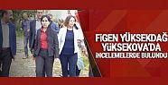 Figen Yüksekdağ, Yüksekova'da incelemelerde...