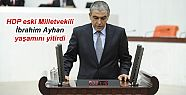 HDP eski Milletvekili İbrahim Ayhan yaşamını...