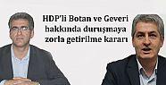 HDP'li Botan ve Geveri hakkında duruşmaya...