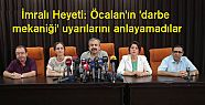 İmralı Heyeti: Öcalan'ın 'darbe mekaniği'...