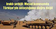 Iraklı yetkili: 'Musul konusunda Türkiye'yle...