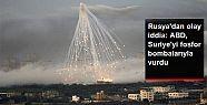 Rusya: ABD, Suriye'yi fosfor bombasıyla...