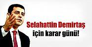 Selahattin Demirtaş için karar günü!