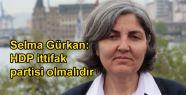 Selma Gürkan: HDP ittifak partisi olmalıdır