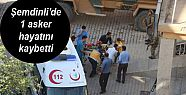 Şemdinli'de çatışma: 1 asker hayatını...