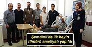Şemdinli'de ilk beyin tümörü ameliyatı...