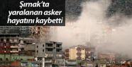 Şırnak'ta yaralanan asker hayatını kaybetti...