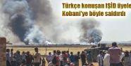 Türkçe konuşan IŞİD militanları Kobani'ye...