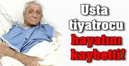 Usta tiyatrocu Nejat Uygur hayatını kaybetti!