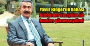 Yavuz Bingöl'ün babası: Alzheimer olsaydım...