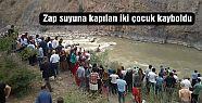 Zap suyuna kapılan iki çocuk kayboldu