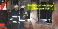 Zeytinburnu'nda yangın: İki çocuk öldü