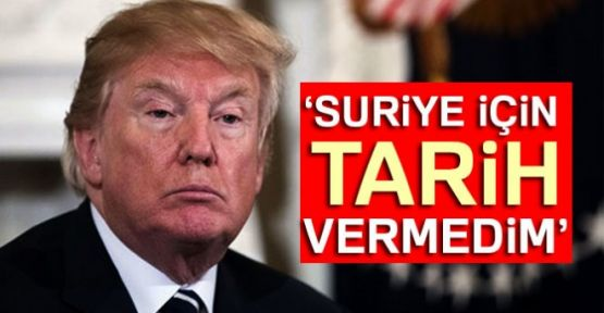Trump'tan yeni tweet: Suriye saldırısı için tarih vermedim