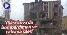 Yüksekova'da bombardıman ve çatışma izleri