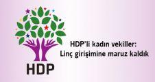 HDP'li kadın vekiller: Linç girişimine maruz kaldık