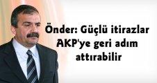 Önder: Güçlü itirazlar AKP'ye geri adım attırabilir