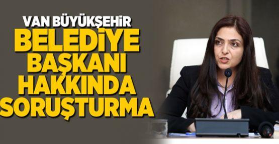Van Büyükşehir Belediye Başkan hakkında soruşturma