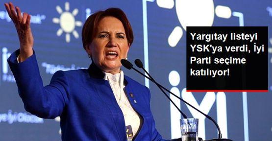 Yargıtay listeyi YSK'ya verdi; İYİ Parti seçimlere katılıyor
