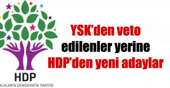 YSK'den veto edilenler yerine HDP'den yeni adaylar