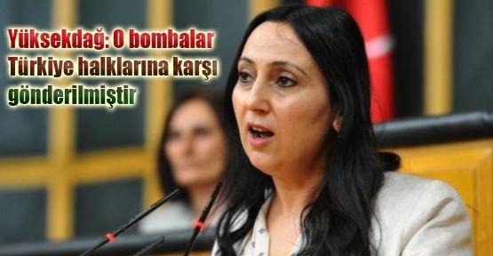 Yüksekdağ: O bombalar Türkiye halklarına karşı gönderilmiştir