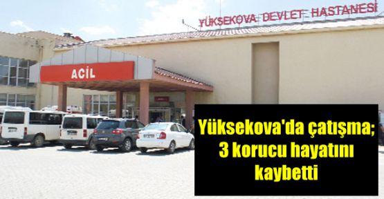 Yüksekova'da çatışma; 3 korucu hayatını kaybetti