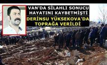 Van'da silahlı saldırıya uğrayan Bedirhan Derinsu Yüksekova'da toprağa verildi