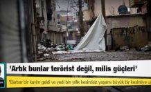 'Artık bunlar terörist değil, milis güçleri'
