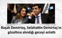 Başak Demirtaş, Selahattin Demirtaş'ın gözaltına alındığı geceyi anlattı