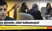 Demirtaş: PKK'ye 'Silah kullanmayın, bize güvenin' dedim