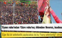 'Eşme ruhu'ndan 'Cizre ruhu'na; ölümüne Newroz, inadına barış!