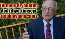 Rıza Türmen: Özyönetim dedi diye kimseyi tutuklayamazsınız