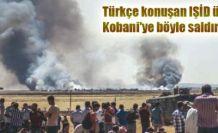 Türkçe konuşan IŞİD militanları Kobani'ye böyle saldırdı