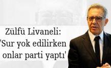 Zülfü Livaneli: 'Sur yok edilirken onlar parti yaptı'