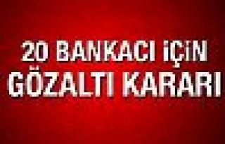 FETÖ soruşturmasında 20 bankacı için gözaltı...