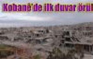 Kobani'de ilk duvar örüldü