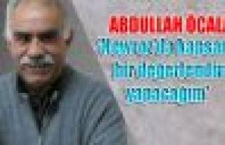 Öcalan: 'Newroz'da kapsamlı bir değerlendirme yapacağım'