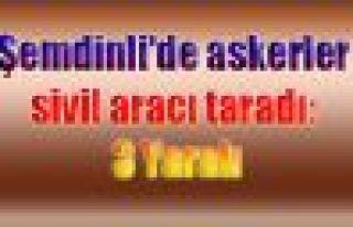 Şemdinli'de askerler araç taradı: 3 Yaralı