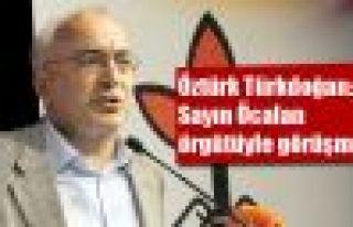 Türkdoğan: Sayın Öcalan örgütüyle görüşmeli