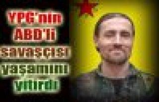 YPG'nin ABD'li savaşçısı yaşamını yitirdi