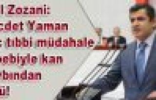Zozani: Necdet Yaman geç tıbbi müdahale sebebiyle...