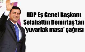 HDP Eş Genel Başkanı Demirtaş'tan 'yuvarlak masa' çağrısı