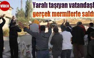 Yaralı taşıyan vatandaşlara gerçek mermilerle saldırı