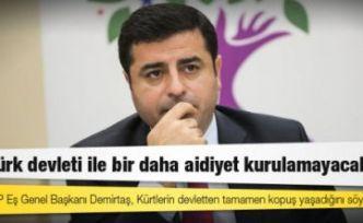 Demirtaş. Kürtlerin Türk devleti ile aidiyet ilişkisi bir daha asla kurulamayacak