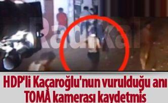 HDP'li Kaçaroğlu'nun vurulduğu anı, TOMA kamerası kaydetmiş