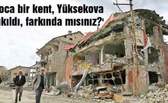 'Koca bir kent, Yüksekova yıkıldı, farkında mısınız?'