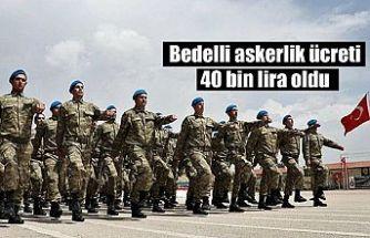 Bedelli askerlik ücreti 40 bin lira oldu